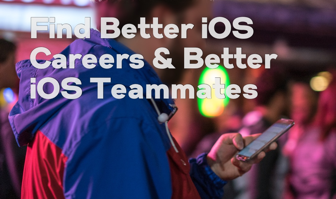 Find Better iOS Careers & Better iOS Teammates